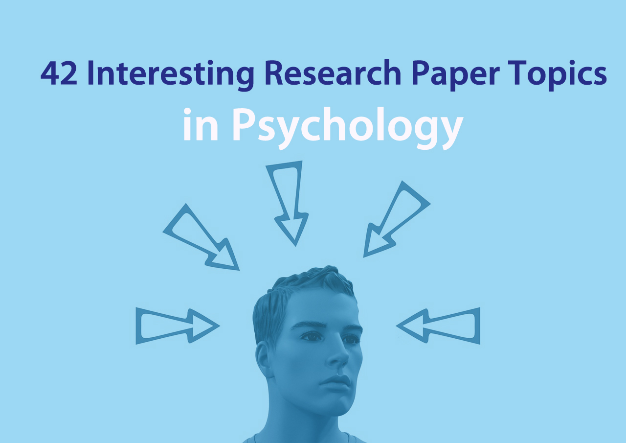 42 Interesting Research Paper Topics in Psychology