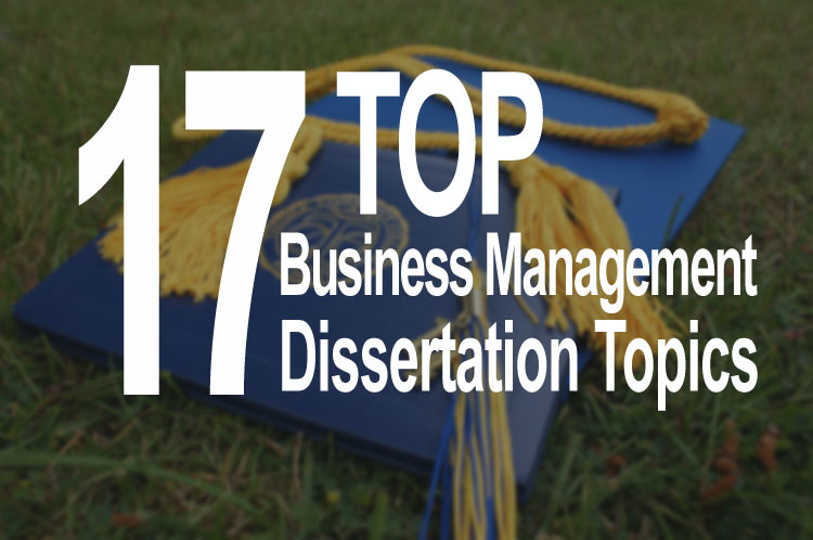 Top 17 Business Management Dissertation Topics