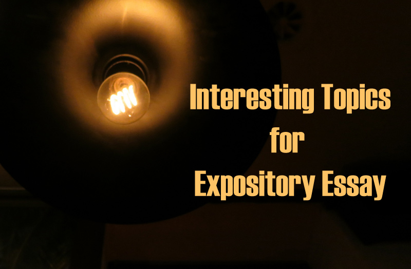 Interesting Topics for your Expository Essay